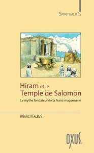 HIRAM ET LE TEMPLE DE SALOMON - LE MYTHE FONDATEUR DE LA FRANC-MACONNERIE