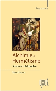 ALCHIMIE ET HERMETISME - SCIENCE ET PHILOSOPHIE