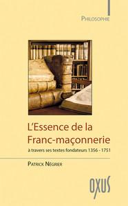 L'ESSENCE DE LA FRANC-MACONNERIE A TRAVERS SES TEXTES FONDATEURS, 1356-1751