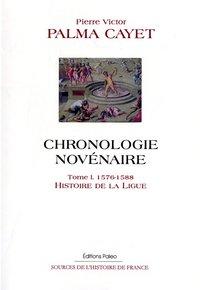 CHRONOLOGIE NOVENAIRE. TOME 1 (1576-1588) HISTOIRE DE LA LIGUE.