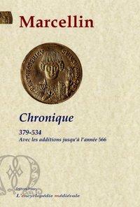 CHRONIQUE DU COMTE MARCELLIN (379-534) AVEC LES CONTINUATIONS JUSQU'EN 566.
