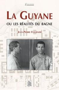 GUYANE OU LES REALITES DU BAGNE (LA)