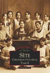 SETE - CHRONIQUE D'UN SIECLE - TOME II