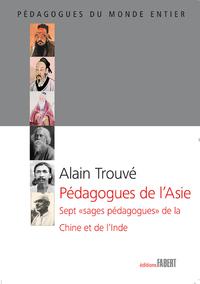 PEDAGOGUES DE L'ASIE. SEPT SAGES PEDAGOGUES DE LA CHINE ET DE L'INDE