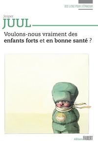 VOULONS-NOUS VRAIMENT DES ENFANTS FORTS ET EN BONNE SANTE ?