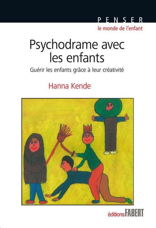PSYCHODRAME AVEC LES ENFANTS. GUERIR LES ENFANTS GRACE A LEUR CREATIVITE