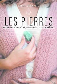 LES PIERRES - MIEUX LES CONNAITRE, POUR MIEUX SE CONNAITRE