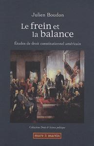 LE FREIN ET LA BALANCE - ETUDES DE DROIT CONSTITUTIONNEL AMERICAIN
