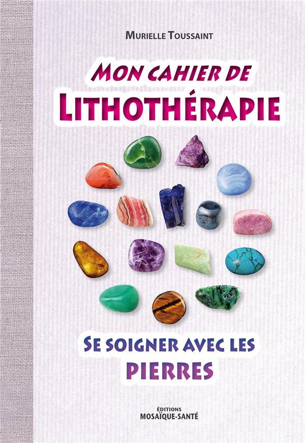 MON CAHIER DE LITHOTHERAPIE