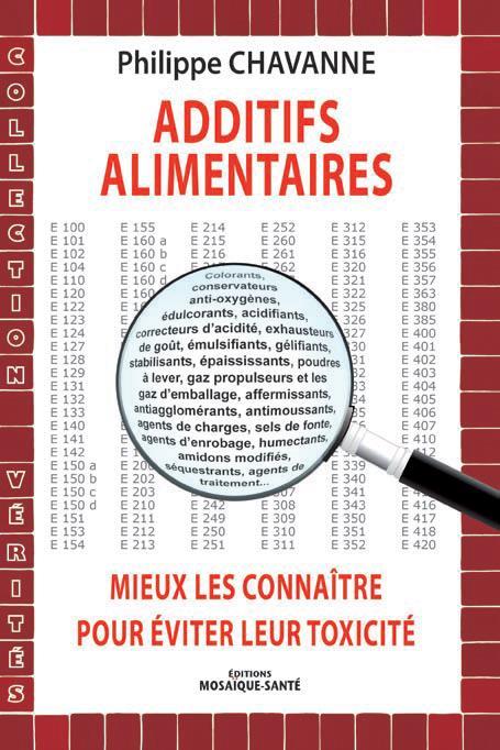 ADDITIFS ALIMENTAIRES, MIEUX LES CONNAITRE POUR EVITER LEUR TOXICITE