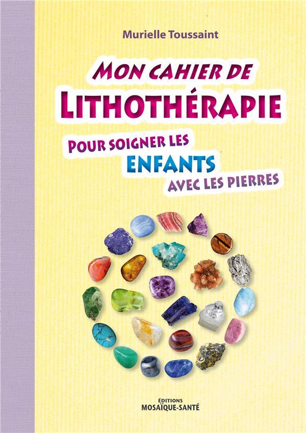 MON CAHIER DE LITHOTHERAPIE POUR SOIGNER LES ENFANTS