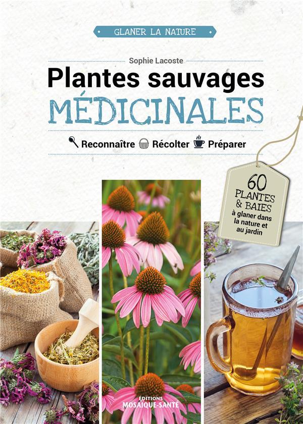 PLANTES SAUVAGES MEDICINALES - RECONNAITRE, RECOLTER, PREPARER