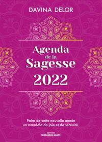 AGENDA DE LA SAGESSE 2022 - FAIRE DE CETTE NOUVELLE ANNEE UN MANDALA DE JOIE ET DE SERENITE