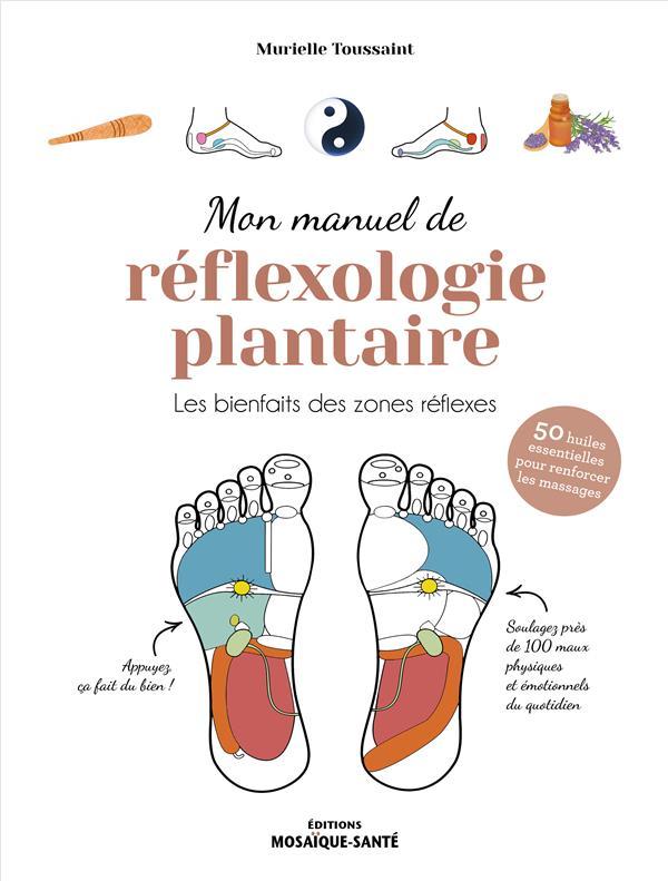 MON MANUEL DE REFLEXOLOGIE PLANTAIRE - LES BIENFAITS DES ZONES REFLEXES
