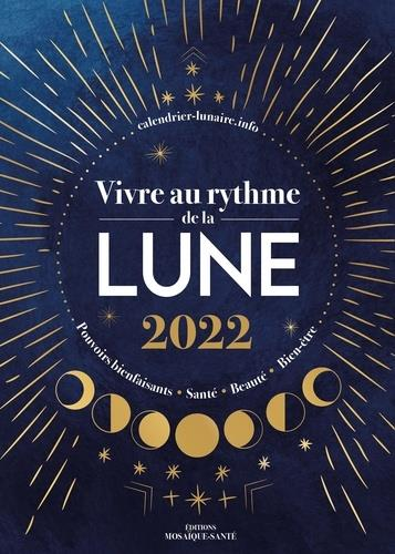VIVRE AU RYTHME DE LA LUNE 2022 - POUVOIRS BIENFAISANTS, SANTE, BEAUTE, BIEN-ETRE