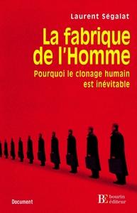 LA FABRIQUE DE L'HOMME - POURQUOI LE CLONAGE HUMAIN EST INEV