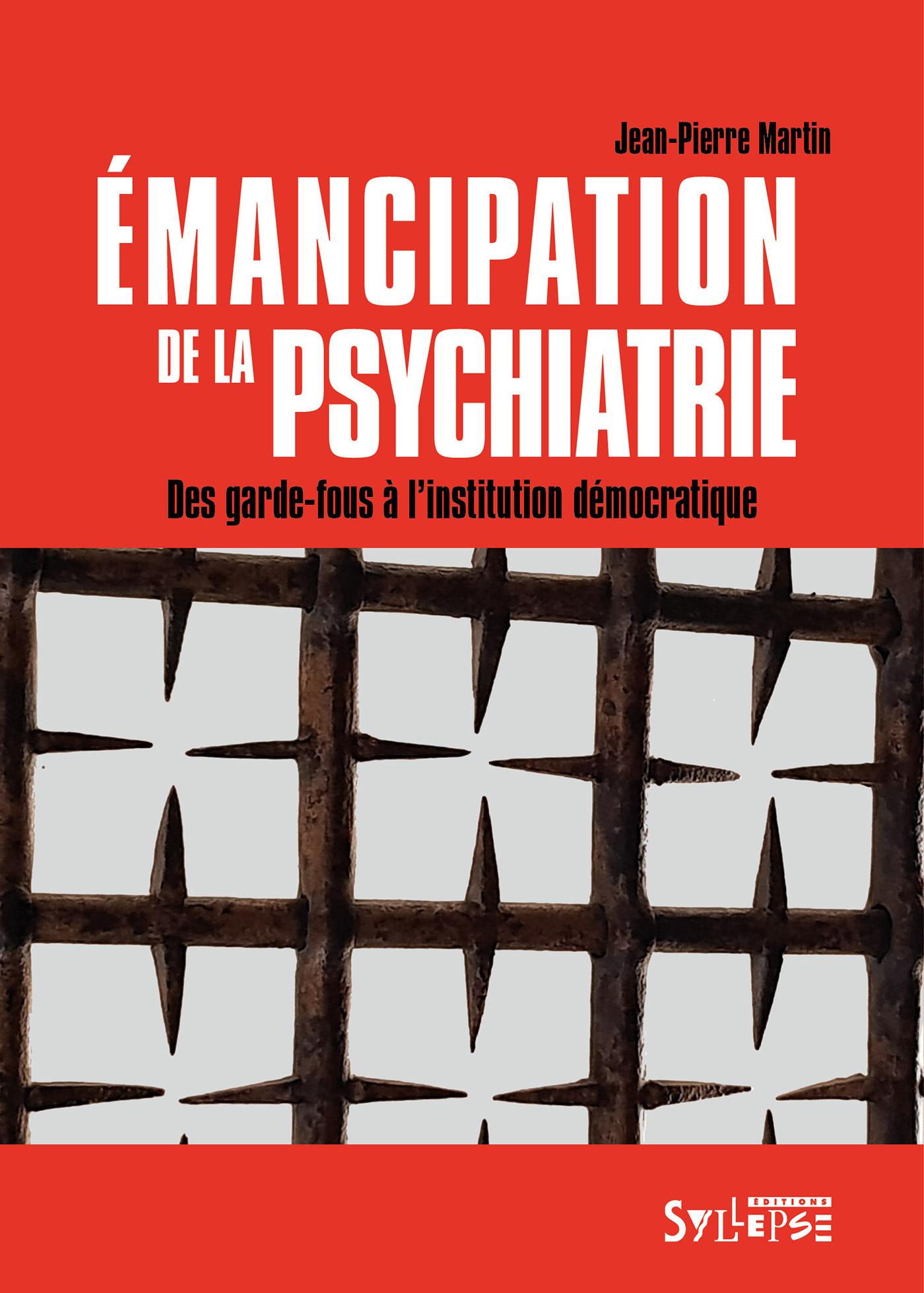 EMANCIPATION DE LA PSYCHIATRIE - DES GARDE-FOUS A L'INSTITUTION DEMOCRATIQUE