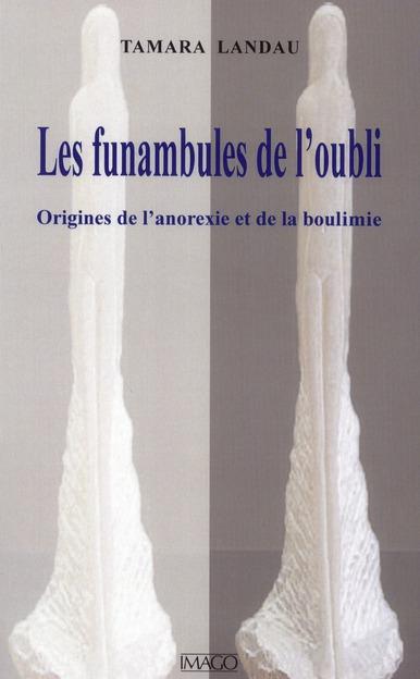 LES  FUNAMBULES DE L'OUBLI - ORIGINES DE L'ANOREXIE ET DE LA BOULIMIE