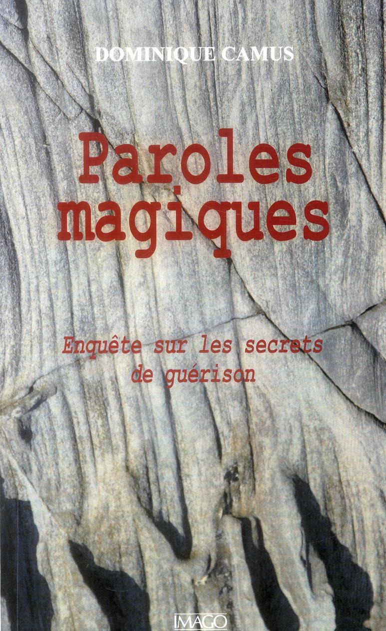 PAROLES MAGIQUES - ENQUETE SUR LES SECRETS DE GUERISON