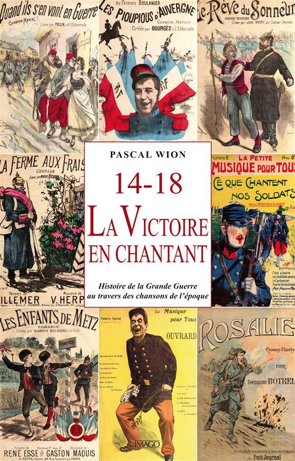 14-18, LA VICTOIRE EN CHANTANT - HISTOIRE DE LA GRANDE GUERRE A TRAVERS DES CHANSONS DE L'EPOQUE