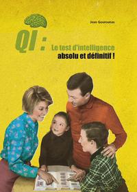 QI, LE TEST D'INTELLIGENCE ABSOLU ET DEFINITIF ! - [A FAIRE