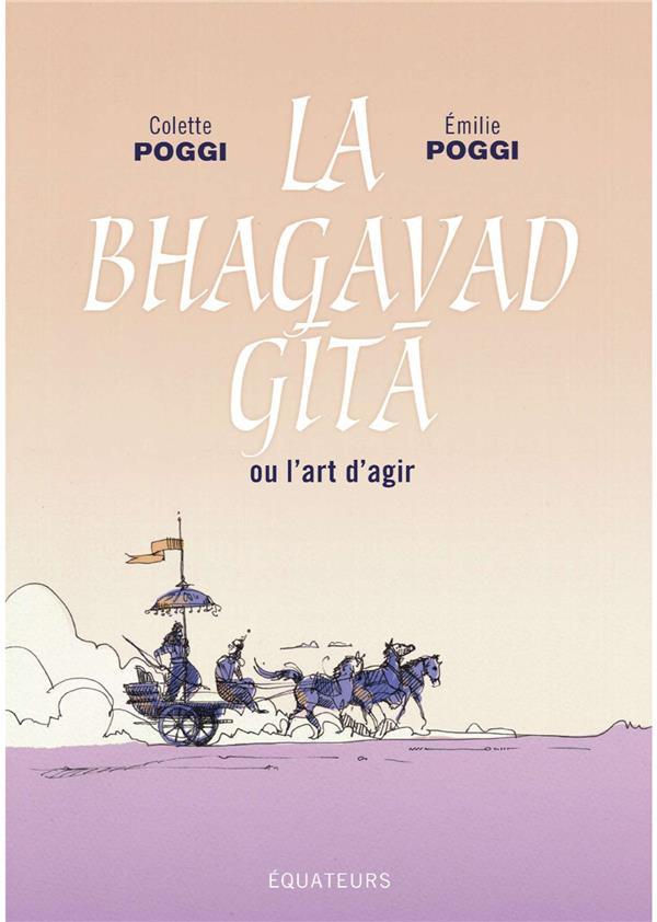 LA BHAGAVAD GITA OU L'ART D'AGIR