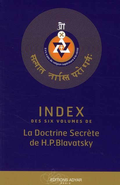 INDEX DES SIX VOLUMES DE LA DOCTRINE SECRETE DE H.P. BLAVATSKY