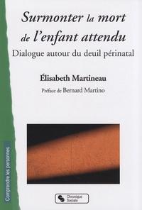 SURMONTER LA MORT DE L'ENFANT ATTENDU DIALOGUE AUTOUR DU DEUIL PERINATAL
