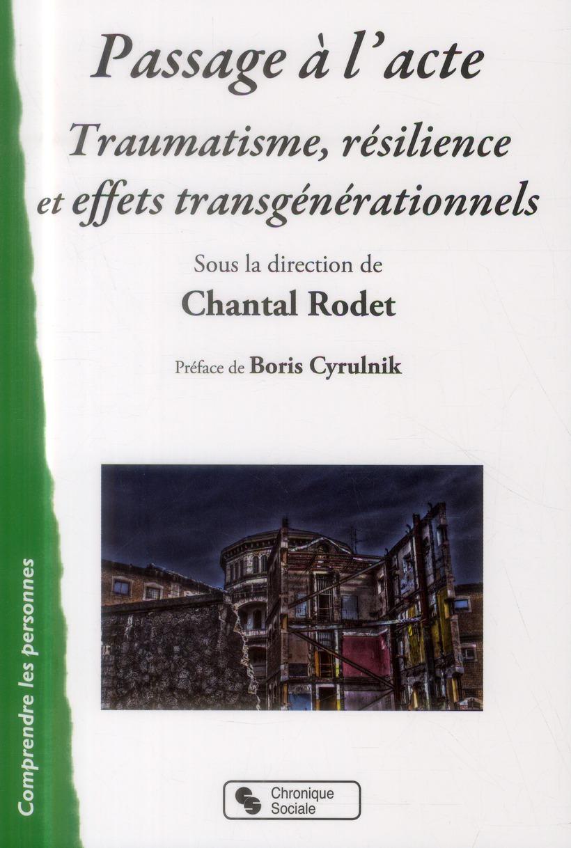 PASSAGE A L'ACTE TRAUMATISME, RESILIENCE ET EFFETS TRANSGENERATIONNELS - UN COLLOQUE DE L'ADMINISTRA