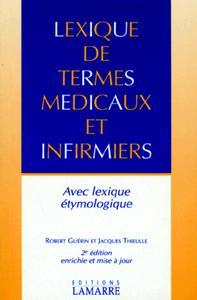 LEXIQUE DE TERMES MEDICAUX ET INFIRMIERS AVEC LEXIQUE ETYMOLOGIQUE 2E EDITION EN