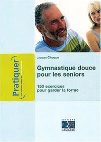 GYMNASTIQUE DOUCE POUR LES SENIORS 150 EXERCICES POUR GARDER LA FORME APRES 50 A