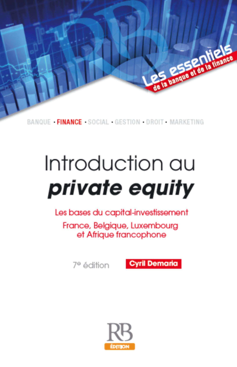 INTRODUCTION AU PRIVATE EQUITY - LES BASES DU CAPITAL-INVESTISSEMENT. FRANCE, BELGIQUE, LUXEMBOURG E