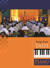 CHANTS DE / SONGS FROM TAIZE, ACCOMPAGNEMENTS POUR PIANO
