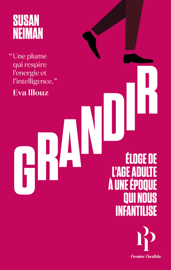 GRANDIR - ELOGE DE L'AGE ADULTE A UNE EPOQUE QUI NOUS INFANTILISE