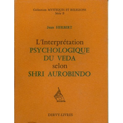 L'INTERPRETATION PSYCHOLOGIQUE DU VEDA SELON SHRI AUROBINDO