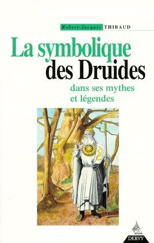 SYMBOLIQUE DES DRUIDES DANS SES MYTHES ET LEGENDES (LA)