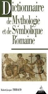 DICTIONNAIRE DE MYTHOLOGIE ET DE SYMBOLIQUE ROMAINE