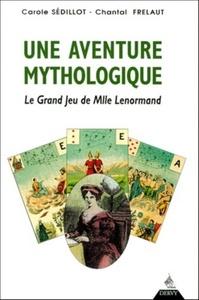 UNE AVENTURE MYTHOLOGIQUE - LE GRAND JEU DE MLLE LENORMAND