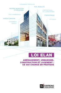 LOI ELAN. AMENAGEMENT, URBANISME, CONSTRUCTION ET LOGEMENT : CE QUI CHANGE EN PRATIQUE