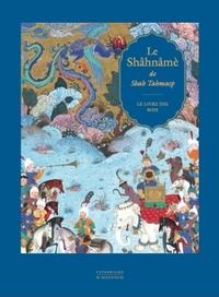 LE SHAHNAME DE SHAH TAHMASP -  REEDITION - LE LIVRE DES ROIS
