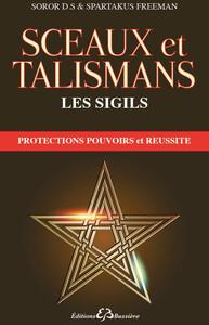 SCEAUX ET TALISMANS - LES SIGILS - PROTECTIONS, POUVOIRS ET REUSSITE