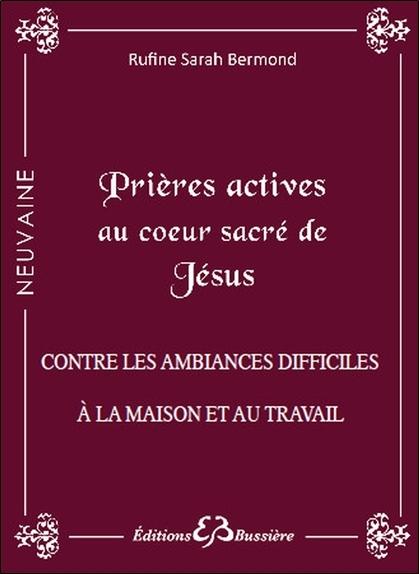 PRIERES ACTIVES AU COEUR SACRE DE JESUS - CONTRE LES AMBIANCES DIFFICILES A LA MAISON ET AU TRAVAIL