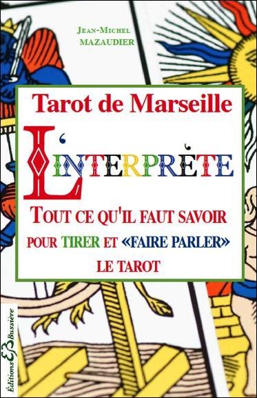 TAROT DE MARSEILLE - L'INTERPRETE - TOUT CE QU'IL FAUT SAVOIR POUR TIRER ET