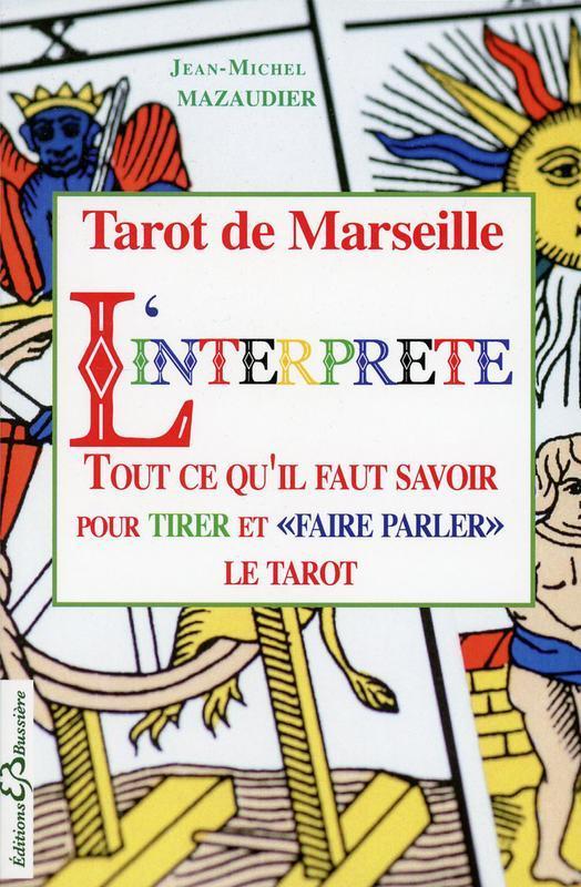 """TAROT DE MARSEILLE - L'INTERPRETE - TOUT CE QU'IL FAUT SAVOIR POUR TIRER ET """"FAIRE PARLER"""" LE TAROT"""
