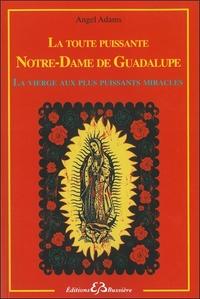 LA TOUTE PUISSANTE NOTRE DAME DE GUADALUPE - LA VIERGE AUX PLUS PUISSANTS MIRACLES
