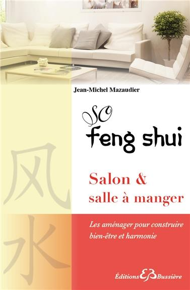 SO FENG SHUI - SALON & SALLE A MANGER - LES AMENAGER POUR CONSTRUIRE BIEN-ETRE ET HARMONIE