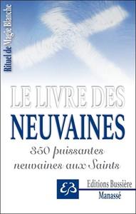 RITUEL DE MAGIE BLANCHE TOME 3 - LE LIVRE DES NEUVAINES - 350 PUISSANTES NEUVAINES AUX SAINTS