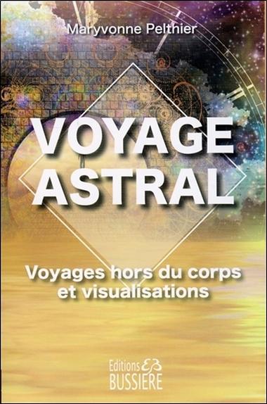 VOYAGE ASTRAL - VOYAGES HORS DU CORPS ET VISUALISATIONS