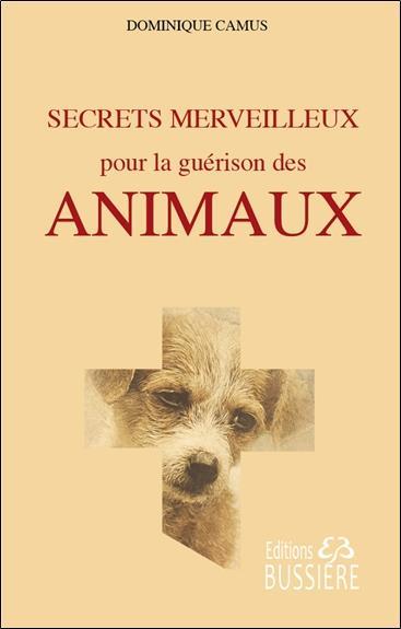SECRETS MERVEILLEUX POUR LA GUERISON DES ANIMAUX