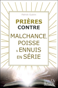 PRIERES CONTRE MALCHANCE, POISSE & ENNUIS EN SERIE
